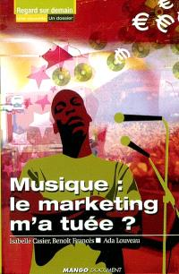 Musique : le marketing m'a tuée ?