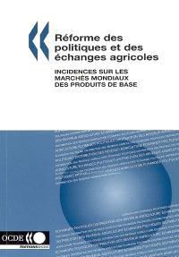 Réforme des politiques et des échanges agricoles : incidences sur les marchés mondiaux des produits de base