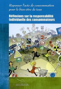 Repenser l'acte de consommation pour le bien-être de tous : réflexions sur la responsabilité individuelle des consommateurs