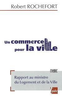 Un commerce pour la ville : rapport au ministre du logement et de la ville, février 2008