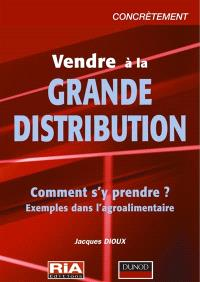 Vendre à la grande distribution : guide interprofessionnel en 7 étapes interactives