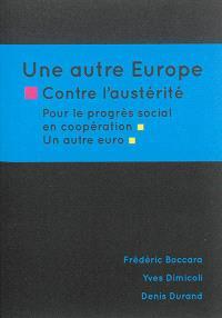 Une autre Europe : contre l'austérité, pour le progrès social en coopération, un autre euro