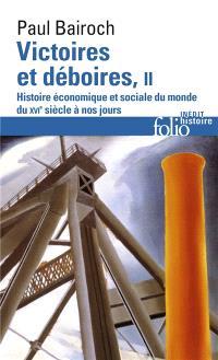Victoires et déboires : histoire économique et sociale du monde du XVIe siècle à nos jours. Volume 2