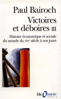 Victoires et déboires : histoire économique et sociale du monde du XVIe siècle à nos jours. Volume 3