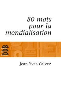 80 mots pour la mondialisation