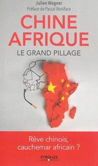 Chine-Afrique : le grand pillage