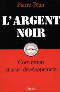 L'Argent noir : corruption et sous-développement