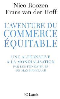 L'aventure du commerce équitable : une alternative à la mondialisation sauvage par les fondateurs de Max Havelaar