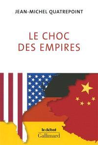Le choc des empires : Etats-Unis, Chine, Allemagne, qui dominera l'économie-monde ?
