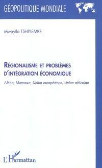 Régionalisme et problèmes d'intégration économique : Aléna, Mercosur, Union européenne, Union africaine