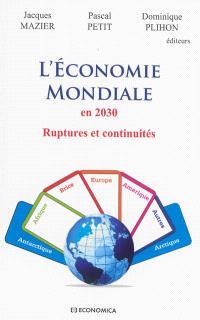 L'économie mondiale en 2030 : ruptures et continuités