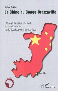 La Chine au Congo-Brazzaville : stratégie de l'enracinement et conséquences sur le développement en Afrique