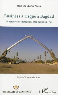 Business à risque à Bagdad : le retour des entreprises françaises en Irak