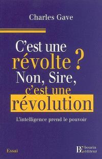 C'est une révolte ? Non, Sire, c'est une révolution ! : l'intelligence prend le pouvoir