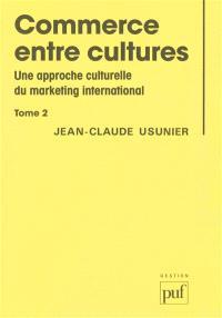 Commerce entre cultures : une approche culturelle du marketing international. Volume 2