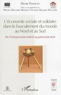 L'économie sociale et solidaire dans le basculement du monde au Nord et au Sud : de l'entreprenariat institué au partenariat situé