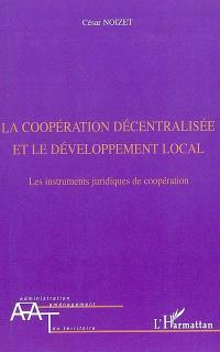La coopération décentralisée et le développement local : les instruments juridiques de coopération
