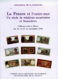 La France et l'outre-mer : un siècle de relations monétaires et financières : colloque tenu à Bercy les 13, 14 et 15 nov. 1996