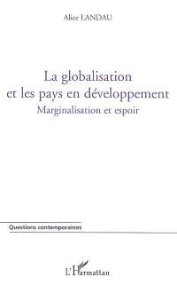 La globalisation et les pays en développement : marginalisation et espoir