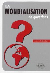 La mondialisation en questions : flux, acteurs, territoires, débats et enjeux