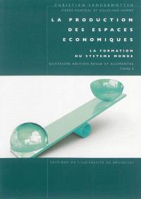 La production des espaces économiques. Volume 1, La formation du système monde