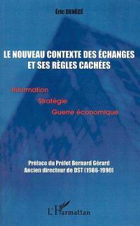 Le nouveau contexte des échanges et ses règles cachées : information, stratégie et guerre économique