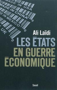 Les Etats en guerre économique
