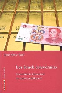 Les fonds souverains : instruments financiers ou armes politiques ?