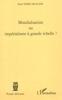 Mondialisation ou impérialisme à grande échelle ?