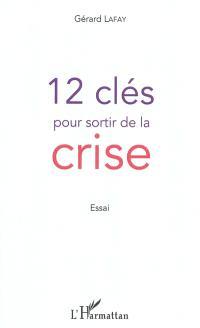 12 clés pour sortir de la crise : essai