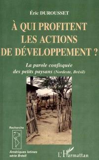 À qui profitent les actions de développement ? : la parole confisquée des petits paysans, Nordeste, Brésil