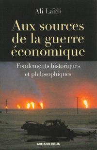 Aux sources de la guerre économique : fondements historiques et philosophiques