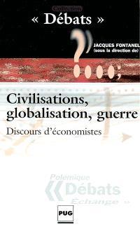 Civilisations, globalisation, guerre : discours d'économistes