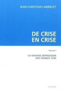 De crise en crise. Volume 1, La Grande Dépression des années 1930