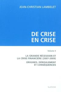 De crise en crise. Volume 2, La Grande Récession et la crise financière (2007-2009) : origines, déroulement et conséquences