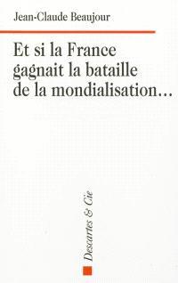 Et si la France gagnait la bataille de la mondialisation...