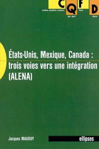 Etats-Unis, Mexique, Canada : trois voies pour une intégration (ALENA)