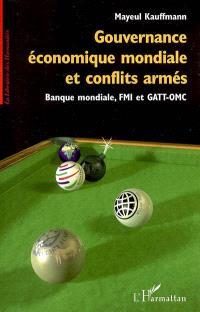Gouvernance économique mondiale et conflits armés : Banque mondiale, FMI et GATT-OMC