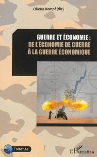 Guerre et économie : de l'économie de guerre à la guerre de l'économie : actes du colloque, Paris, Ecole militaire, 1er juillet 2011