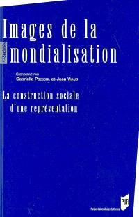 Images de la mondialisation : la construction sociale d'une représentation : actes du colloque international Représentations de la mondialisation, tenu à Brest, les 17 et 18 novembre 2005