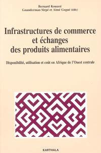 Infrastructures de commerce et échanges des produits alimentaires : disponibilité, utilisation et coût en Afrique de l'Ouest centrale