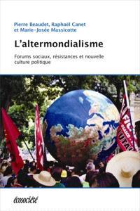 L'altermondialisme  : forums sociaux, résistances et nouvelle culture politique