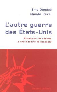 L'autre guerre des Etats-Unis : économie : les secrets d'une machine de conquête