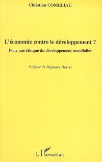 L'économie contre le développement ? : pour une éthique du développement mondialisé