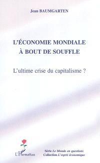 L'économie mondiale à bout de souffle : l'ultime crise du capitalisme ?