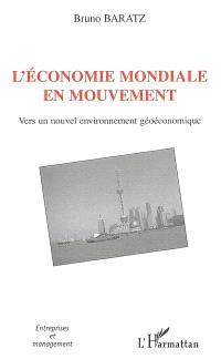 L'économie mondiale en mouvement : vers un nouvel environnemnt géoéconomique