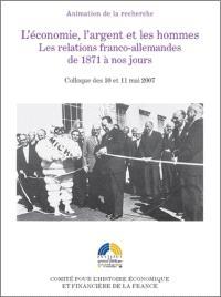 L'économie, l'argent et les hommes : les relations franco-allemandes de 1871 à nos jours : colloque des 10-11 mai 2007