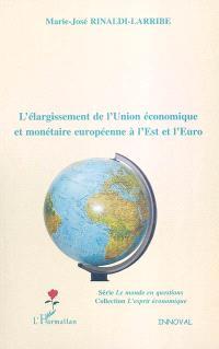 L'élargissement de l'Union économique et monétaire européenne à l'Est et à l'euro