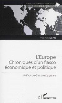 L'Europe : chroniques d'un fiasco économique et politique