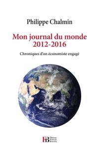 Mon journal du monde : 2012-2016 : chroniques d'un économiste engagé